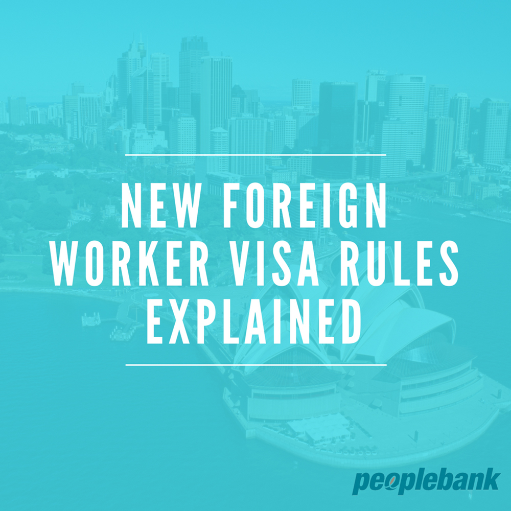 Peoplebank - New Foreign Worker Visa Rules Explained