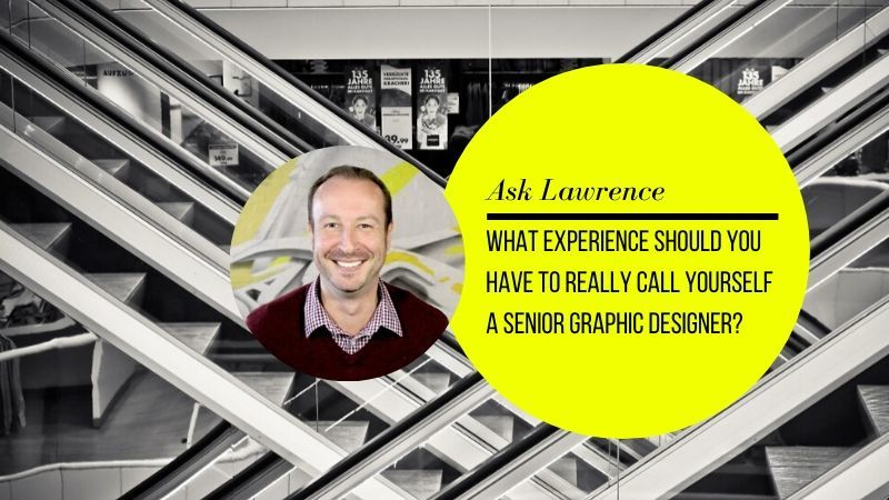 What experience should you have to really call yourself a Senior Graphic Designer?