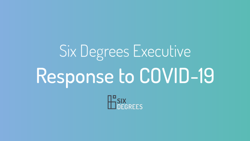 Six Degrees Executive: response to COVID-19