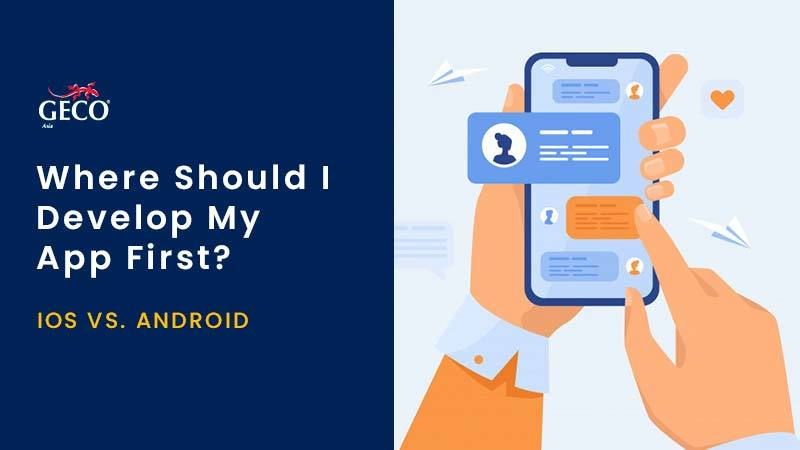 IOS VS. ANDROID: WHERE SHOULD I DEVELOP MY APP FIRST?